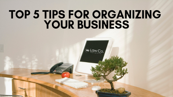 Top 5 Tips for Organizing Your Business