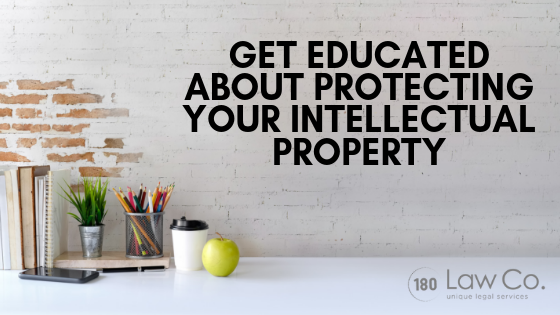 Get Educated About Protecting Your Intellectual Property