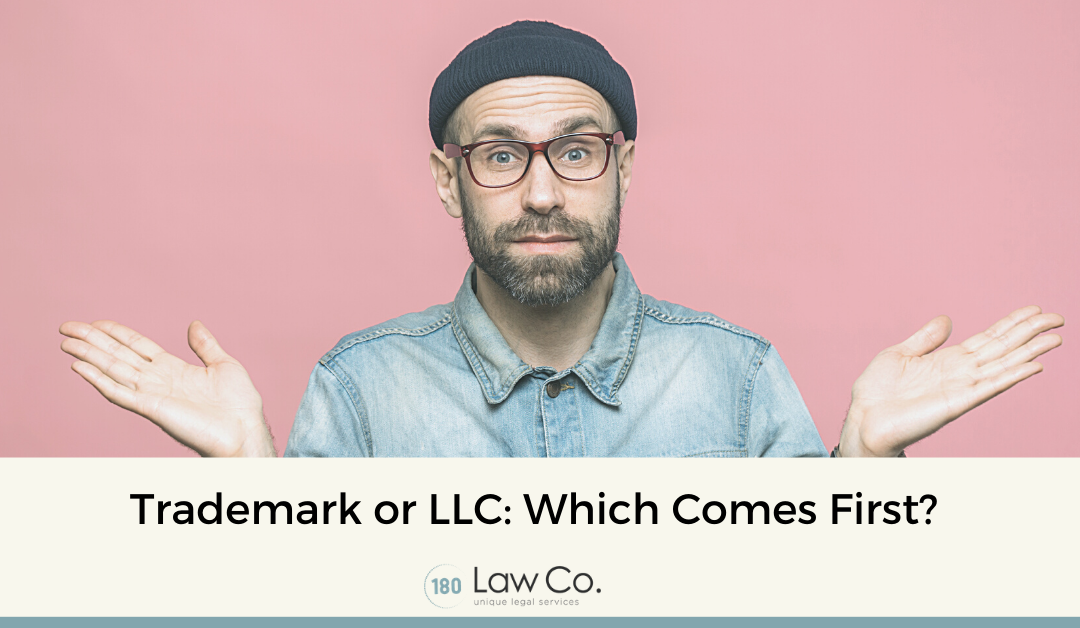 Which Comes First: Trademark or LLC?